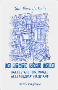 Libro Lo Stato sono loro. Dallo Stato territoriale alle comunità volontarie G. Piero De Bellis