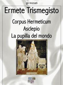 Corpus Hermeticum - Ermete Trismegisto - ebook