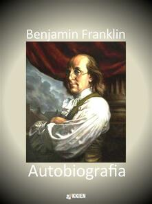 Autobiografia - Benjamin Franklin - ebook