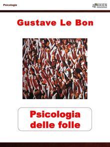 Psicologia delle folle - Gustave Le Bon,Giancarlo Carlotti,Raf Valvola Scelsi - ebook