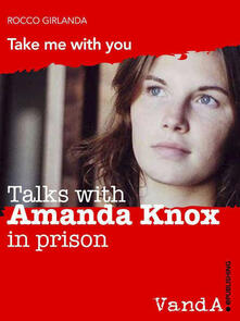 Talks with Amanda Knox in prison. Take me with you