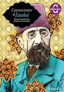 L' ammaestratore di Istanbul - Gianluca Costantini,Elettra Stamboulis - ebook