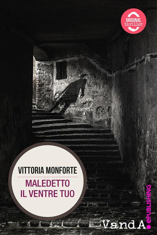 Maledetto il ventre tuo - Vittoria Monforte - ebook