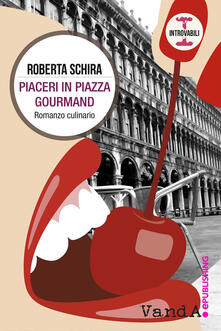 Piaceri in Piazza Gourmand - Roberta Schira - ebook