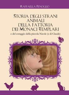 Storia degli strani animali della fattoria dei monaci templari e del coraggio della piccola Nicole (e Claude) - Raffaella Fenoglio - copertina