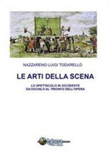 Tutte le sere del mondo. Le arti della scena in Occidente da Eschilo al trionfo dell'opera. Con CD-ROM - Nazzareno L. Todarello - copertina