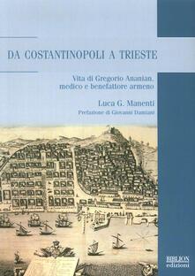 Grandtoureventi.it Da Costantinopoli a Trieste. Vita di Gregorio Ananian, medico e benefattore armeno Image