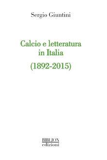 Calcio e letteratura in Italia (1892-2015) - Sergio Giuntini - copertina
