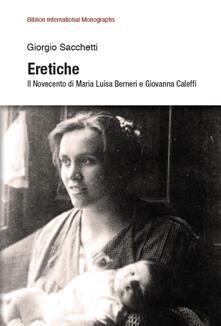 Eretiche. Il Novecento di Maria Luisa Berneri e Giovanna Caleffi - Giorgio Sacchetti - copertina