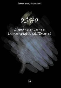 Osho. L'emancipazione e la meraviglia dell'esser-ci