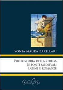 Protostoria della strega, le fonti medievali latine e romanze - Sonia Maura Barillari - copertina