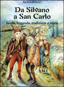 Da Silvano a San Carlo. Favola, leggenda, tradizione e storia