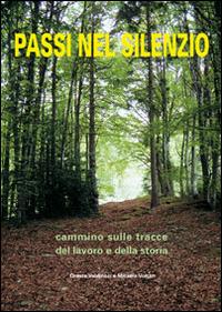 Passi nel silenzio. Cammino sulle tracce del lavoro e della storia - Valdinoci Oreste Voltan Micaela - wuz.it