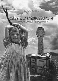 Celeste, la Pasqua e gli altri. Una fotostoria nella Lessinia deglia nni '70 - Martini Gianni Betti Galli Lao - wuz.it