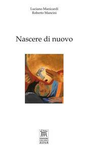 Nascere di nuovo - Luciano Manicardi,Roberto Mancini - copertina