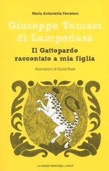 Giuseppe Tomasi di Lampedusa. Il Gattopardo raccontato a mia figlia - Maria Antonietta Ferraloro - copertina