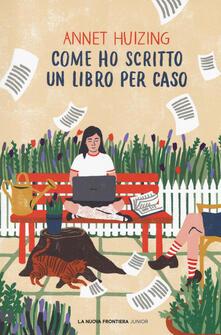 Come ho scritto un libro per caso - Annet Huizing - copertina