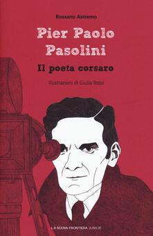 Pier Paolo Pasolini. Il poeta corsaro - Rossano Astremo - copertina