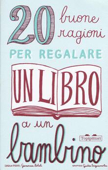 Listadelpopolo.it 20 buone ragioni per regalare un libro a un bambino. Ediz. illustrata Image