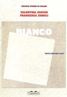 Bianco. Piccole storie di colori - Valentina Zucchi,Francesca Zoboli - copertina