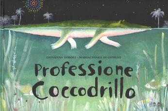 Libro Professione coccodrillo. Ediz. a colori Mariachiara Di Giorgio Giovanna Zoboli