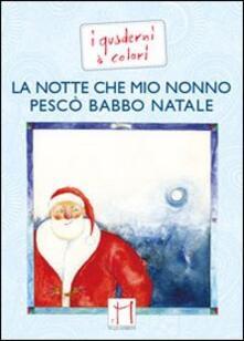 La notte che mio nonno pescò Babbo Natale. Ediz. illustrata - Beppe Mecconi - copertina