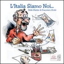 L' Italia siamo noi... Nelle matite di Francesco Dotti - Ceccodotti - copertina