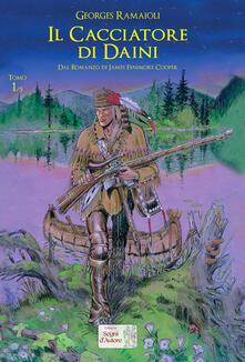 Il cacciatore di daini. Dal romanzo di James Fenimore Cooper. Vol. 1 - Georges Ramaioli - copertina