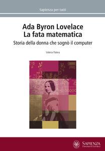 Ada Byron Lovelace. La fata matematica. Storia della donna che sognò il computer