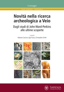 Novità nella ricerca archeologica a Veio. Dagli studi di John Ward-Perkins alle ultime scoperte