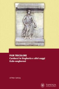 Fior tricolore. Carducci in Ungheria e altri saggi italo-ungheresi. Ediz. multilingue