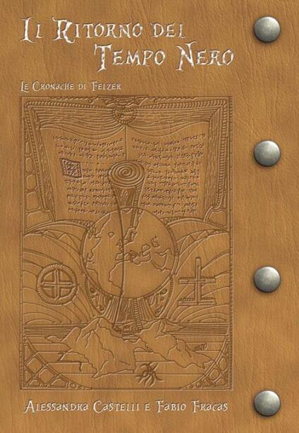 Il ritorno del tempo nero. Le cronache di Felzer - Alessandra Castelli,Fabio Fracas - copertina
