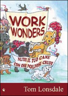 Work Wonders. Nutri il tuo cane con ossi polposi crudi.pdf
