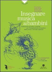 Warholgenova.it Insegnare musica ai bambini. Indicazioni teoriche e pratiche per l'insegnamento ai bambini della prima e seconda infanzia Image