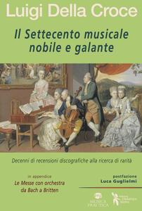 Libro Il Settecento musicale nobile e galante Luigi Della Croce