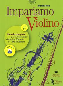 Impariamo il violino. Il metodo completo per le scuole medie a indirizzo musicale e i corsi di musica. Con Audio - Ursula Schaa - copertina
