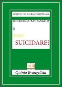 Ti vuoi suicidare?