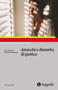 Attacchi e disturbo di panico - Ezio Sanavio,Francesco Sanavio - copertina