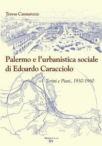 Palermo e l'urbanistica sociale di Edoardo Caracciolo. Scritti e piani, 1930-1960