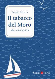 Il tabacco del Moro. Bloc-notes poetico - Fausto Batella - copertina