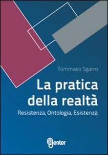 La pratica della realtà. Resistenza, ontologia, esistenza - Tommaso Sgarro - copertina