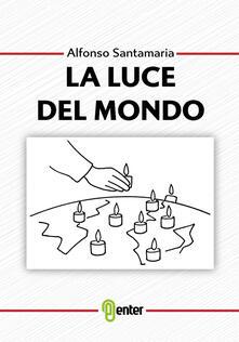 La luce del mondo - Alfonso Santamaria - copertina