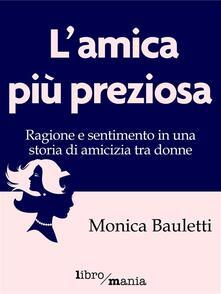 L' amica più preziosa - Monica Bauletti - ebook
