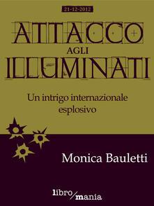 Attacco agli Illuminati - Monica Bauletti - ebook