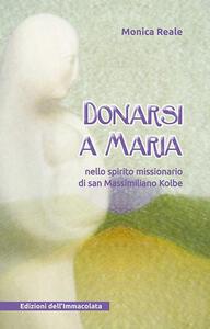 Donarsi a Maria. Nello spirito missionario di san Massimiliano Kolbe