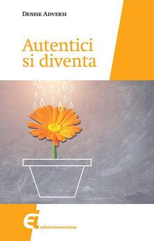Autentici si diventa - Denise Adversi - copertina