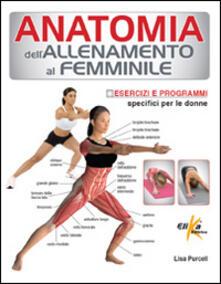Anatomia dell'allenamento al femminile. Esercizi e programmi specifici per le donne - Lisa Purcell - copertina