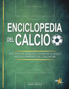 Enciclopedia del calcio. 350 tattiche, esercizi e situazioni di gioco per l'allenamento del calciatore - Fabian Seeger - copertina
