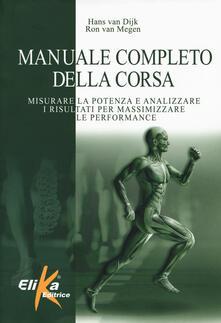 Manuale completo della corsa. Misurare la potenza e analizzare i risultati per massimizzare le performance.pdf