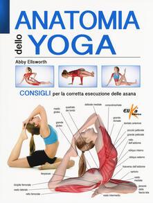 Anatomia dello yoga. Consigli per la corretta esecuzione delle asana. Ediz. a colori.pdf